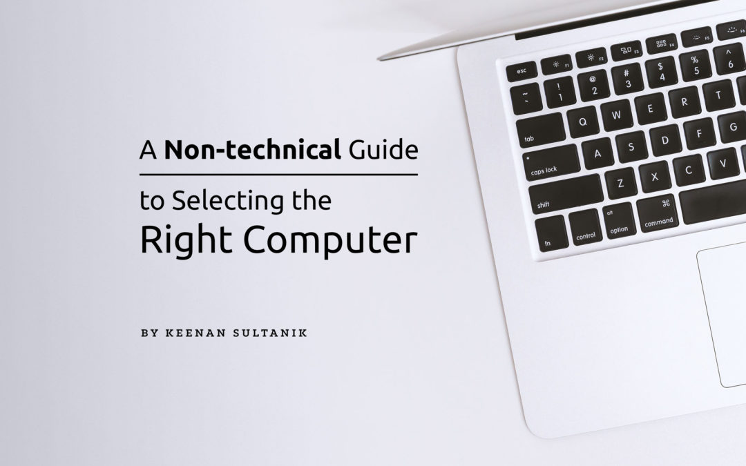 A Non-technical Guide to Selecting the Right Computer